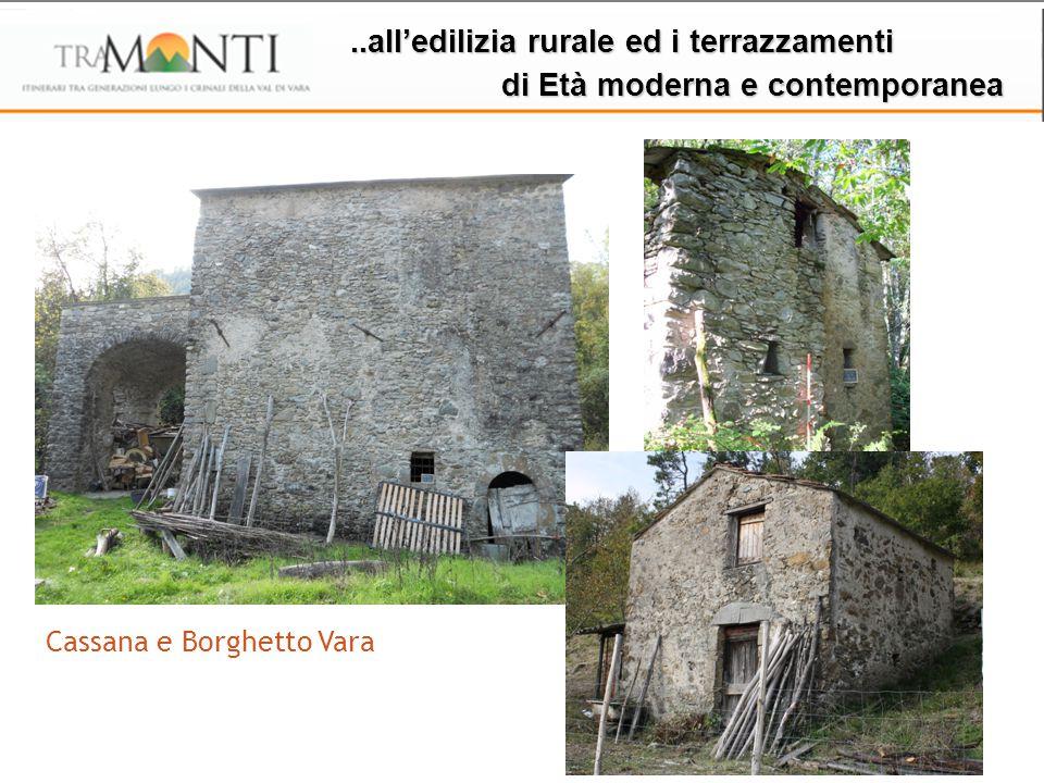 ..all'edilizia rurale ed i terrazzamenti di Età moderna e contemporanea di Età moderna e contemporanea Cassana e Borghetto Vara