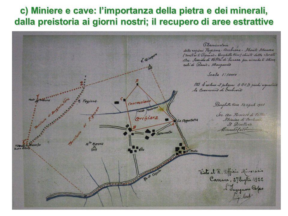 c) Miniere e cave: l'importanza della pietra e dei minerali, dalla preistoria ai giorni nostri; il recupero di aree estrattive