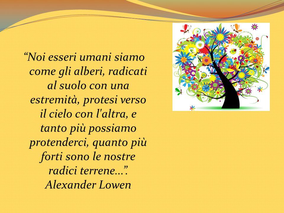 """""""Noi esseri umani siamo come gli alberi, radicati al suolo con una estremità, protesi verso il cielo con l'altra, e tanto più possiamo protenderci, qu"""