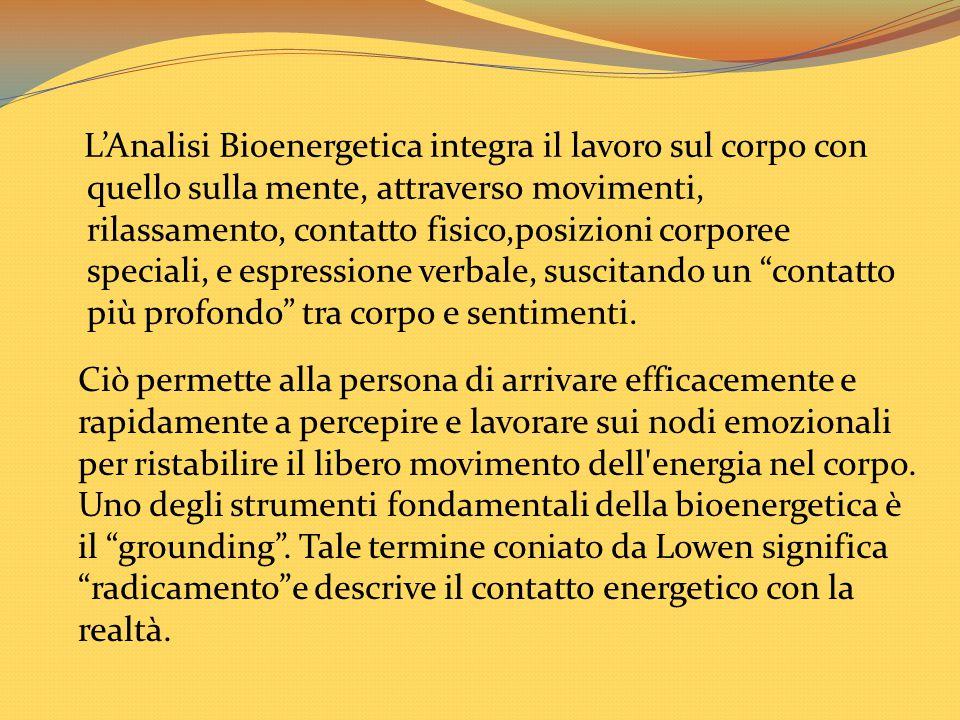 L'Analisi Bioenergetica integra il lavoro sul corpo con quello sulla mente, attraverso movimenti, rilassamento, contatto fisico,posizioni corporee spe
