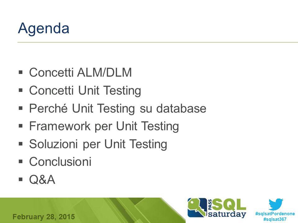 #sqlsatPordenone #sqlsat367 February 28, 2015 Agenda  Concetti ALM/DLM  Concetti Unit Testing  Perché Unit Testing su database  Framework per Unit Testing  Soluzioni per Unit Testing  Conclusioni  Q&A