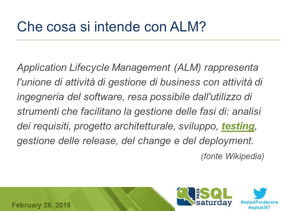 #sqlsatPordenone #sqlsat367 February 28, 2015 Unit testing – Strumenti  Framework  tSQLt  tSQLUnit  SQLCop  SS-Unit  Tools  SQLTest di Red-Gate (tSQLt + SQLCop)  Unit test project con Visual Studio