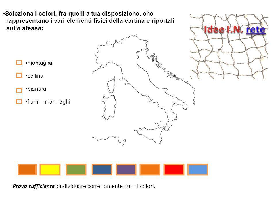 Seleziona i colori, fra quelli a tua disposizione, che rappresentano i vari elementi fisici della cartina e riportali sulla stessa: montagna collina p