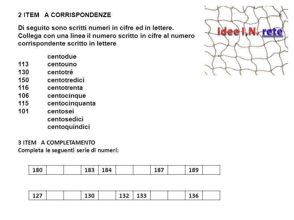 2 ITEM A CORRISPONDENZE Di seguito sono scritti numeri in cifre ed in lettere. Collega con una linea il numero scritto in cifre al numero corrisponden