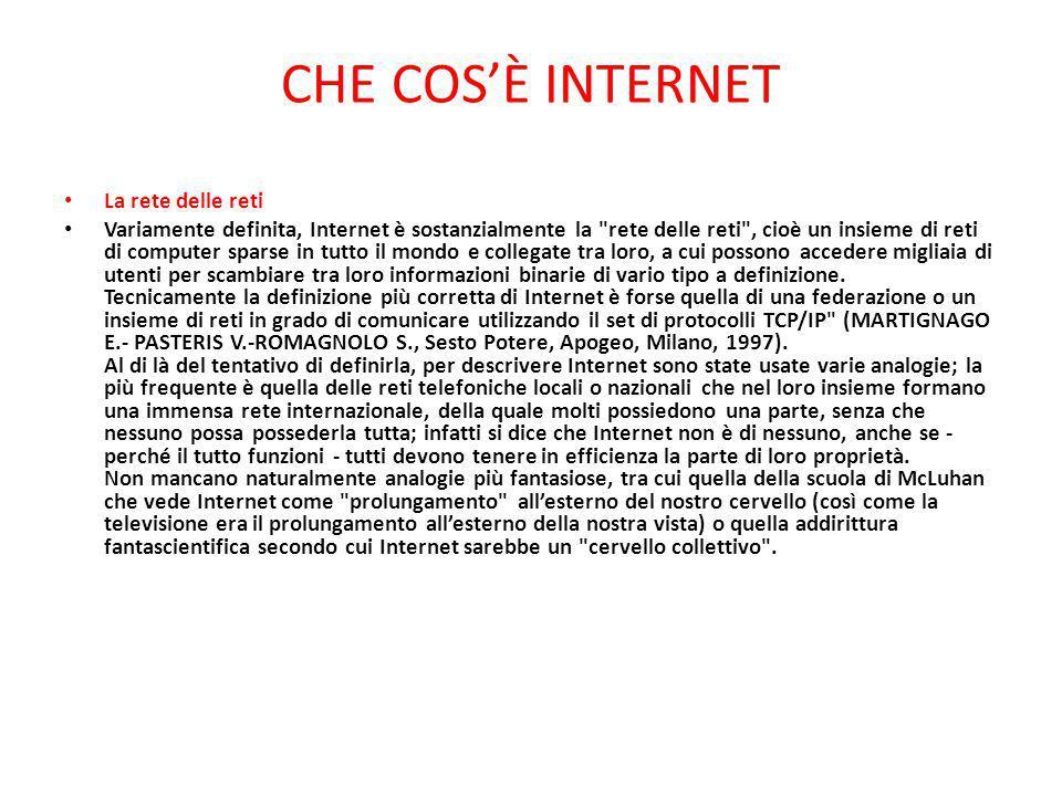 CHE COS'È INTERNET La rete delle reti Variamente definita, Internet è sostanzialmente la