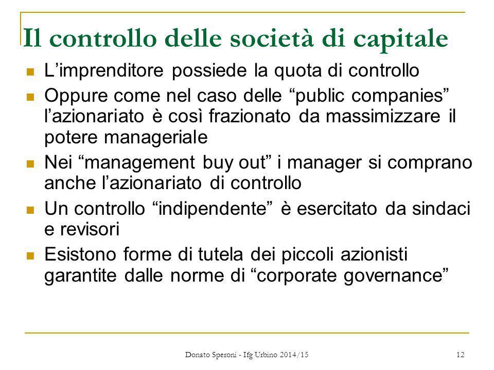 Donato Speroni - Ifg Urbino 2014/15 12 Il controllo delle società di capitale L'imprenditore possiede la quota di controllo Oppure come nel caso delle