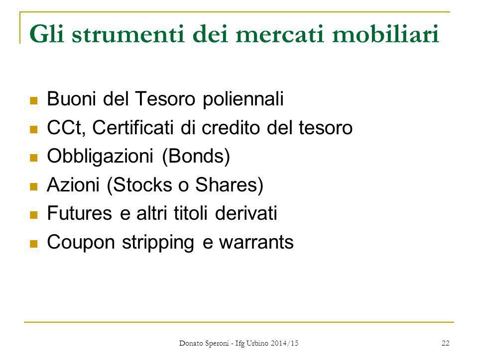 Donato Speroni - Ifg Urbino 2014/15 22 Gli strumenti dei mercati mobiliari Buoni del Tesoro poliennali CCt, Certificati di credito del tesoro Obbligaz