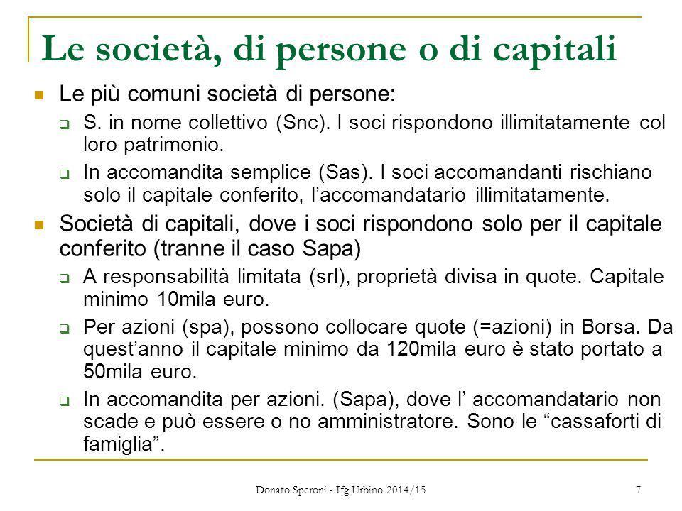 Donato Speroni - Ifg Urbino 2014/15 7 Le società, di persone o di capitali Le più comuni società di persone:  S. in nome collettivo (Snc). I soci ris