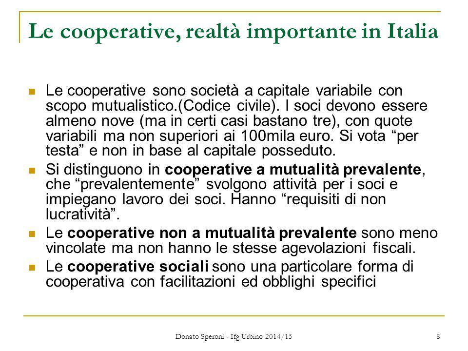 Donato Speroni - Ifg Urbino 2014/15 8 Le cooperative, realtà importante in Italia Le cooperative sono società a capitale variabile con scopo mutualist