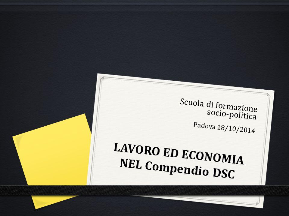 Scuola di formazione socio-politica Padova 18/10/2014 LAVORO ED ECONOMIA NEL Compendio DSC