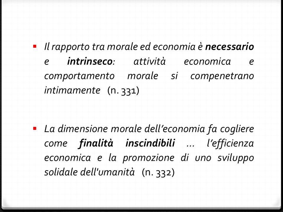  Il rapporto tra morale ed economia è necessario e intrinseco: attività economica e comportamento morale si compenetrano intimamente (n.