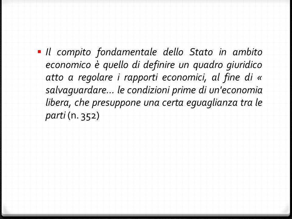  Il compito fondamentale dello Stato in ambito economico è quello di definire un quadro giuridico atto a regolare i rapporti economici, al fine di « salvaguardare...
