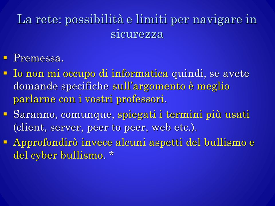 La rete: possibilità e limiti per navigare in sicurezza  Premessa.  Io non mi occupo di informatica quindi, se avete domande specifiche sull'argomen