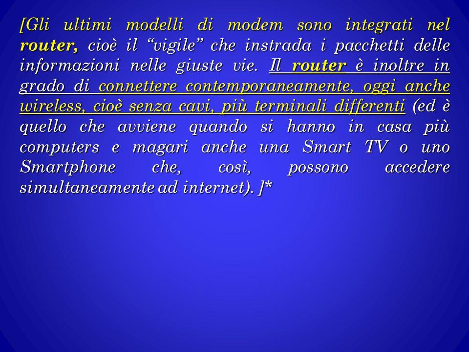 """[Gli ultimi modelli di modem sono integrati nel router, cioè il """"vigile"""" che instrada i pacchetti delle informazioni nelle giuste vie. Il router è ino"""