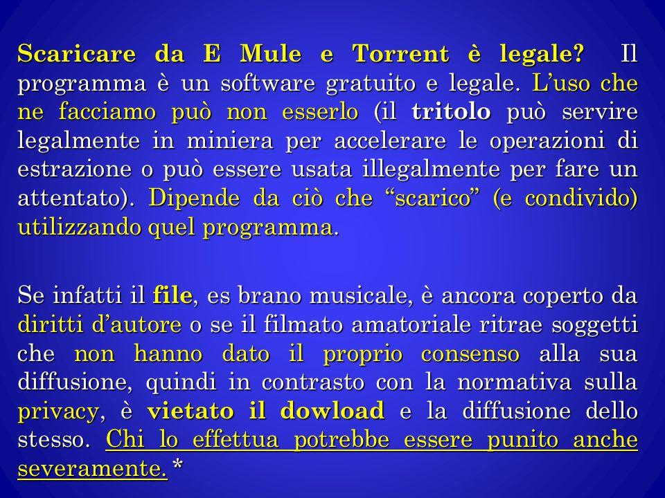 Scaricare da E Mule e Torrent è legale? Il programma è un software gratuito e legale. L'uso che ne facciamo può non esserlo (il tritolo può servire le