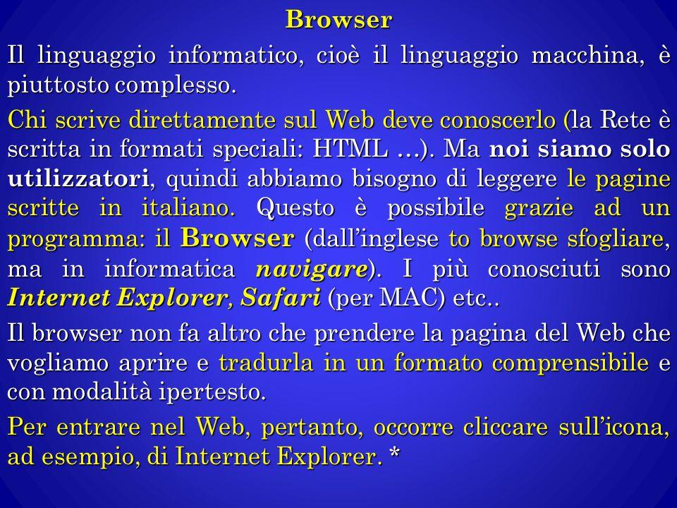 Browser Il linguaggio informatico, cioè il linguaggio macchina, è piuttosto complesso. Chi scrive direttamente sul Web deve conoscerlo (la Rete è scri