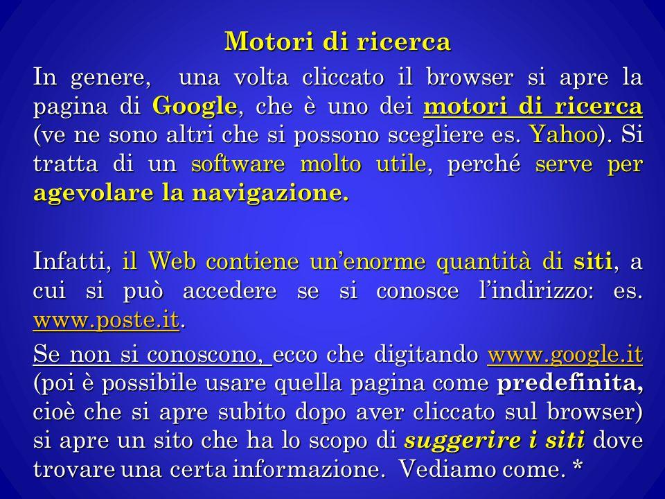 Motori di ricerca In genere, una volta cliccato il browser si apre la pagina di Google, che è uno dei motori di ricerca (ve ne sono altri che si posso
