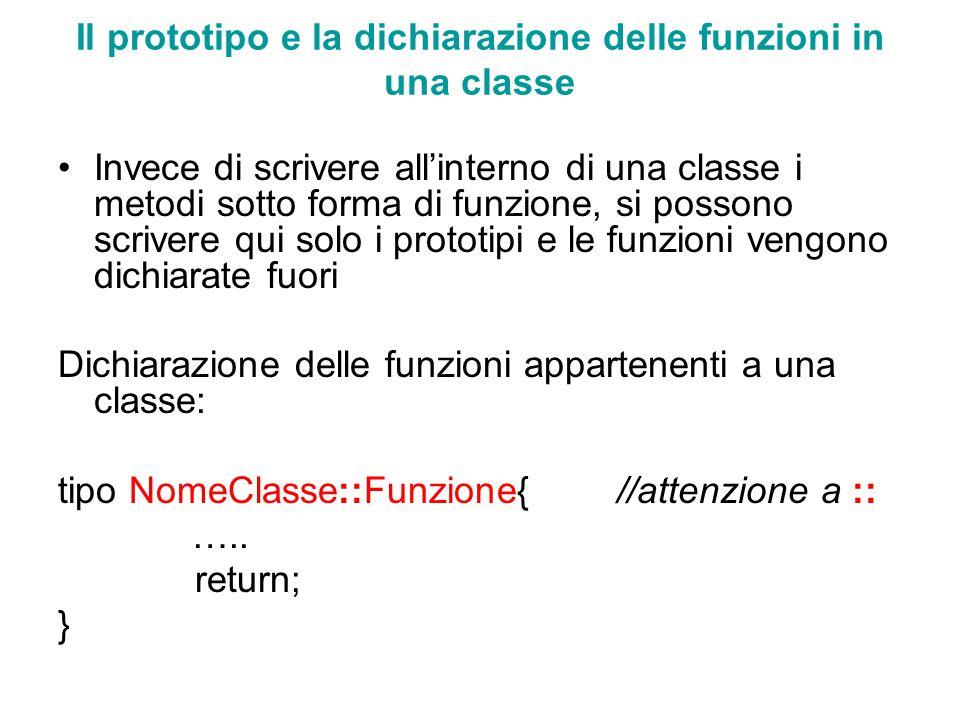 Il prototipo e la dichiarazione delle funzioni in una classe Invece di scrivere all'interno di una classe i metodi sotto forma di funzione, si possono