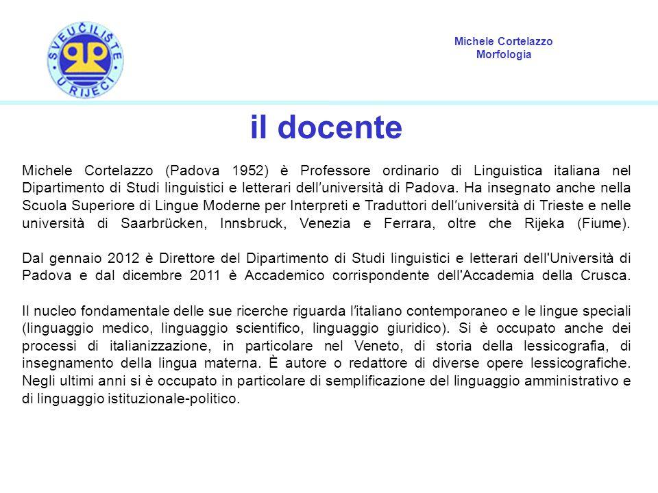 Michele Cortelazzo Morfologia il docente Michele Cortelazzo (Padova 1952) è Professore ordinario di Linguistica italiana nel Dipartimento di Studi linguistici e letterari dell′università di Padova.