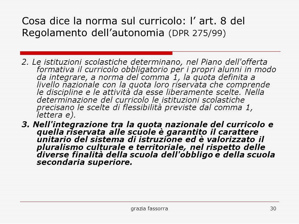 grazia fassorra30 Cosa dice la norma sul curricolo: l' art. 8 del Regolamento dell'autonomia (DPR 275/99) 2. Le istituzioni scolastiche determinano, n