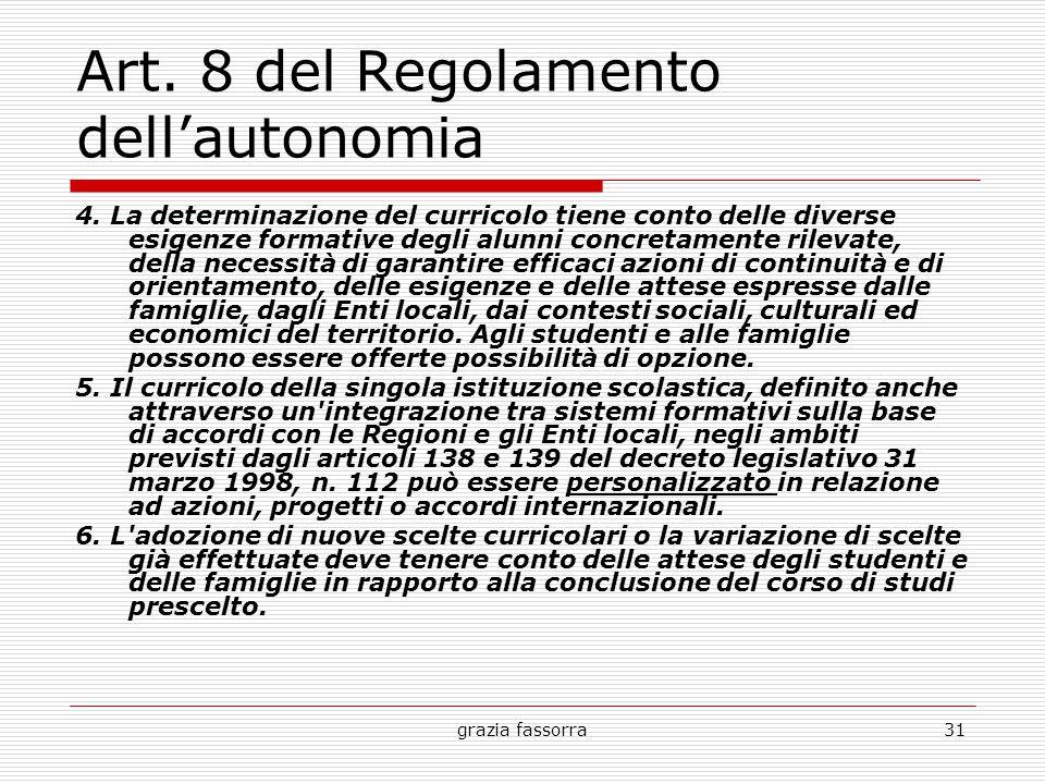 grazia fassorra31 Art. 8 del Regolamento dell'autonomia 4. La determinazione del curricolo tiene conto delle diverse esigenze formative degli alunni c