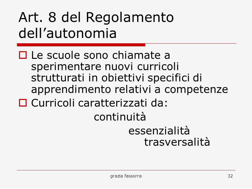 grazia fassorra32 Art. 8 del Regolamento dell'autonomia  Le scuole sono chiamate a sperimentare nuovi curricoli strutturati in obiettivi specifici di
