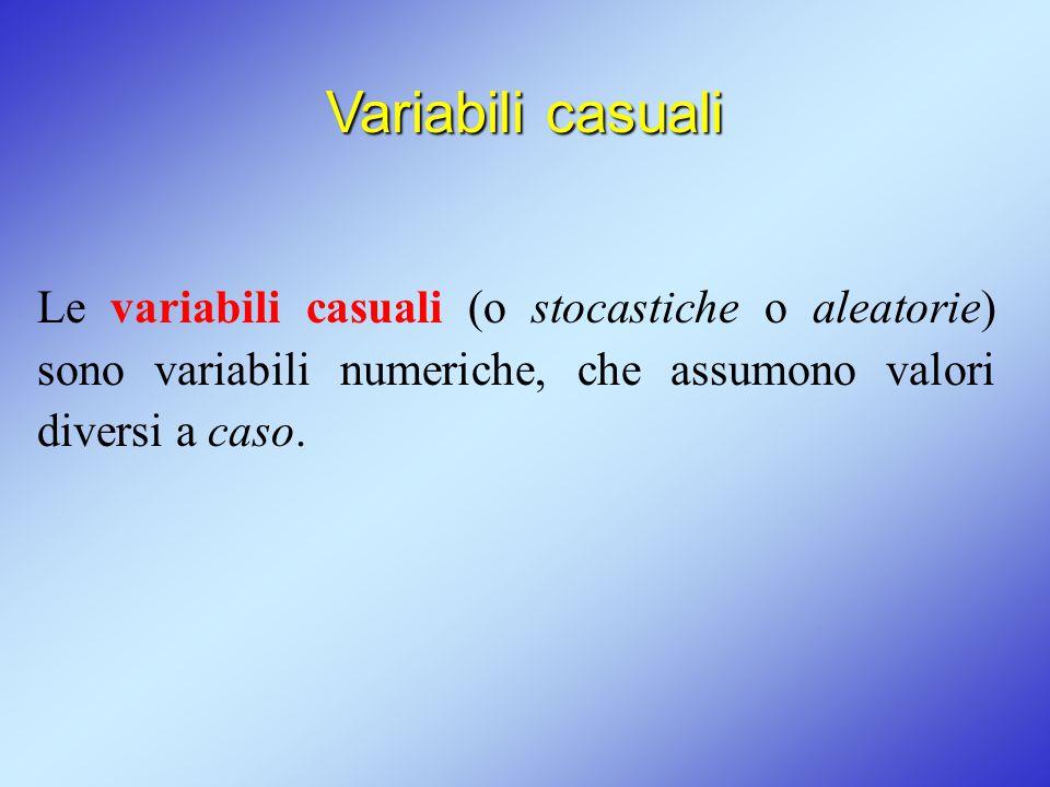 Le variabili casuali (o stocastiche o aleatorie) sono variabili numeriche, che assumono valori diversi a caso. Variabili casuali