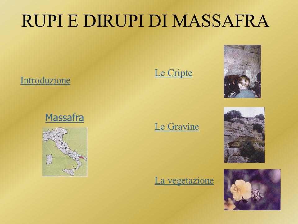 RUPI E DIRUPI DI MASSAFRA Le Cripte Le Gravine La vegetazione Introduzione Massafra