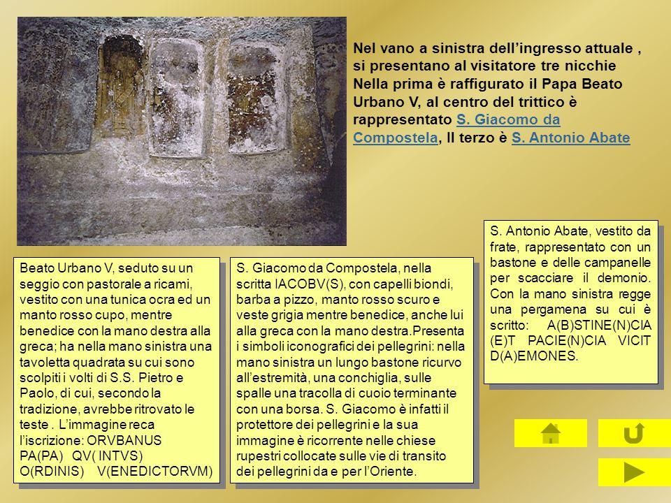 Nel vano a sinistra dell'ingresso attuale, si presentano al visitatore tre nicchie Nella prima è raffigurato il Papa Beato Urbano V, al centro del tri