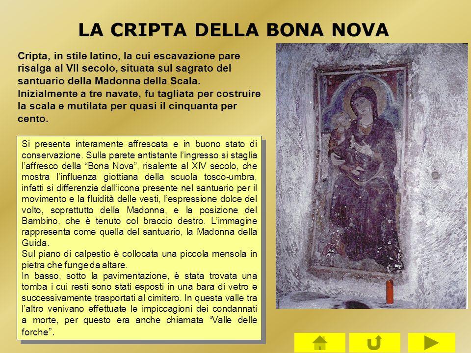 LA CRIPTA DELLA BONA NOVA Cripta, in stile latino, la cui escavazione pare risalga al VII secolo, situata sul sagrato del santuario della Madonna dell