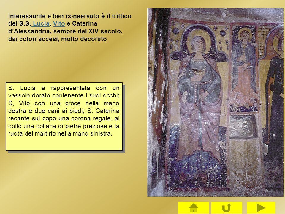 Interessante e ben conservato è il trittico dei S.S. Lucia, Vito e Caterina d'Alessandria, sempre del XIV secolo, dai colori accesi, molto decorato Lu