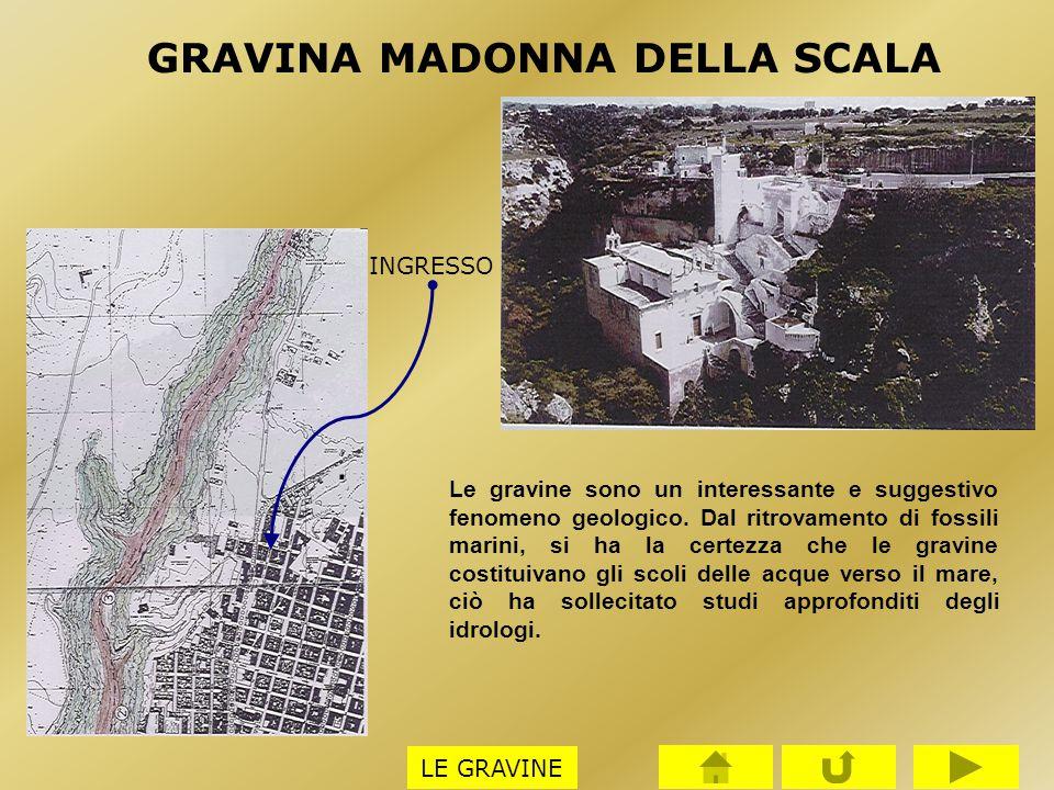 GRAVINA MADONNA DELLA SCALA INGRESSO. LE GRAVINE Le gravine sono un interessante e suggestivo fenomeno geologico. Dal ritrovamento di fossili marini,