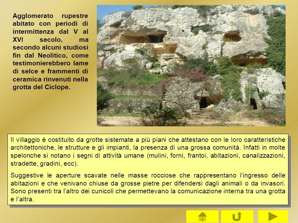 Agglomerato rupestre abitato con periodi di intermittenza dal V al XVI secolo, ma secondo alcuni studiosi fin dal Neolitico, come testimonierebbero la