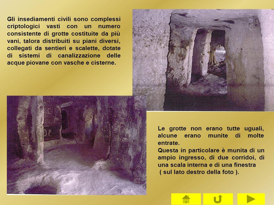 Gli insediamenti civili sono complessi criptologici vasti con un numero consistente di grotte costituite da più vani, talora distribuiti su piani dive