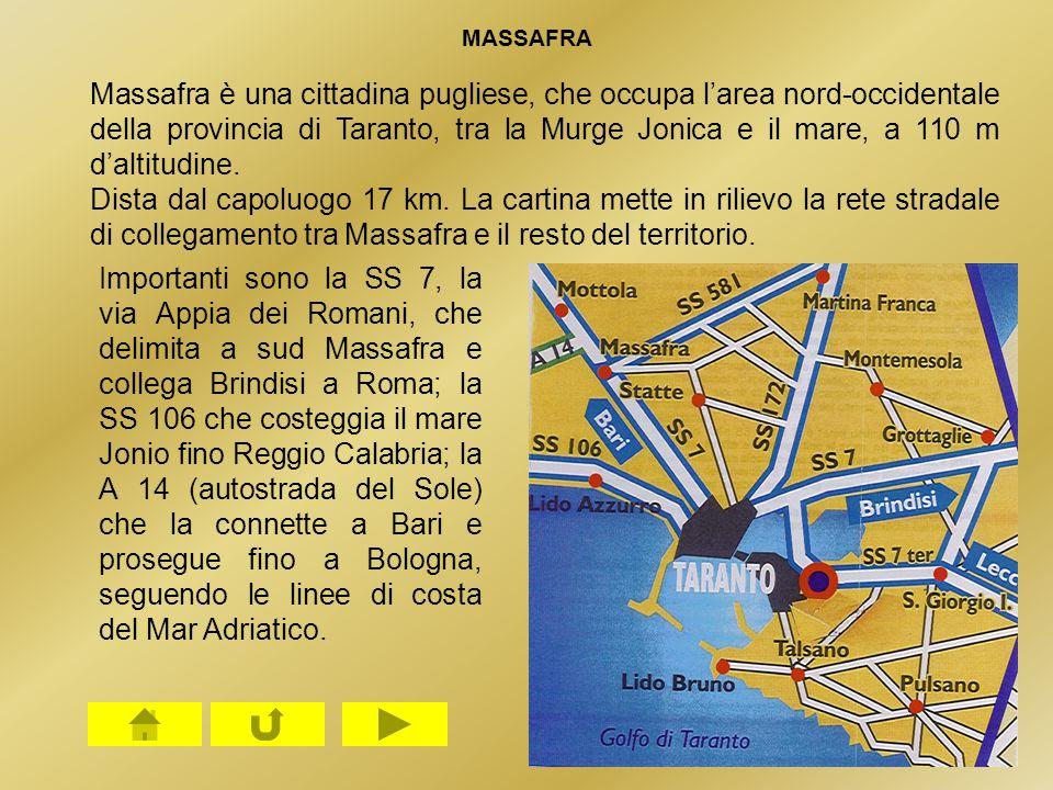 Importanti sono la SS 7, la via Appia dei Romani, che delimita a sud Massafra e collega Brindisi a Roma; la SS 106 che costeggia il mare Jonio fino Re
