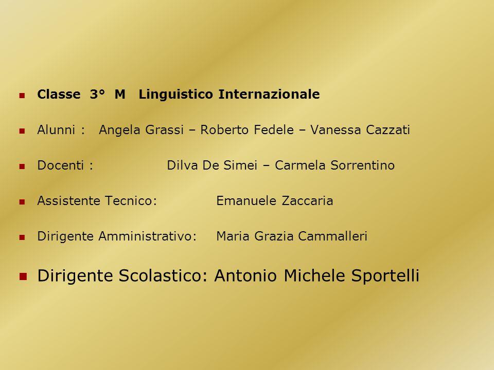 Classe 3° M Linguistico Internazionale Alunni : Angela Grassi – Roberto Fedele – Vanessa Cazzati Docenti : Dilva De Simei – Carmela Sorrentino Assiste