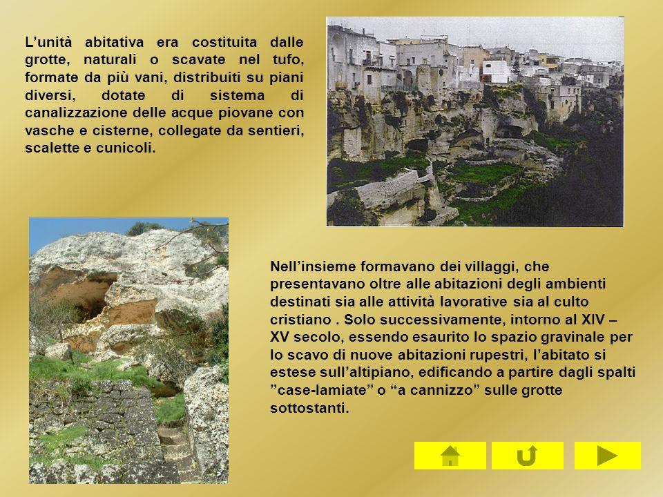 L'unità abitativa era costituita dalle grotte, naturali o scavate nel tufo, formate da più vani, distribuiti su piani diversi, dotate di sistema di ca