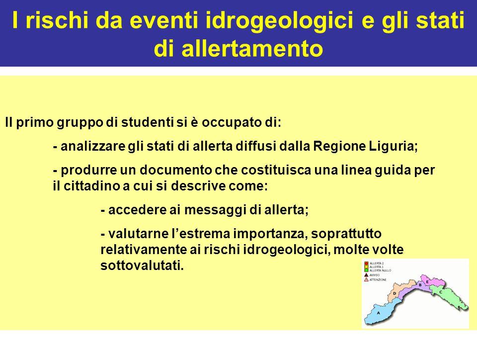 I rischi da eventi idrogeologici e gli stati di allertamento Il primo gruppo di studenti si è occupato di: - analizzare gli stati di allerta diffusi d
