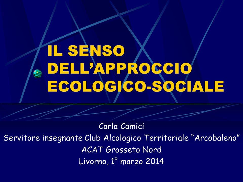 IL MANIFESTO DELL'APPROCCIO ECOLOGICO SOCIALE (2011) L'Approccio Ecologico-Sociale è stato ideato e applicato dal Prof.