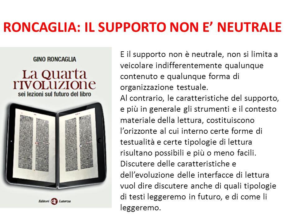 RONCAGLIA: IL SUPPORTO NON E' NEUTRALE E il supporto non è neutrale, non si limita a veicolare indifferentemente qualunque contenuto e qualunque forma