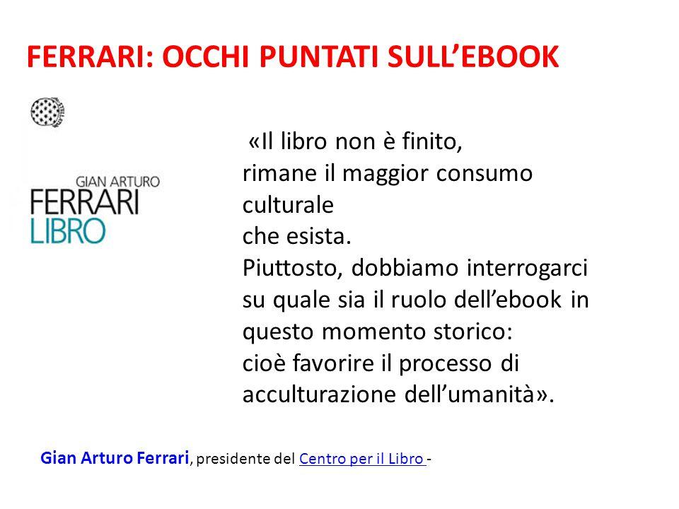 FERRARI: OCCHI PUNTATI SULL'EBOOK «Il libro non è finito, rimane il maggior consumo culturale che esista. Piuttosto, dobbiamo interrogarci su quale si