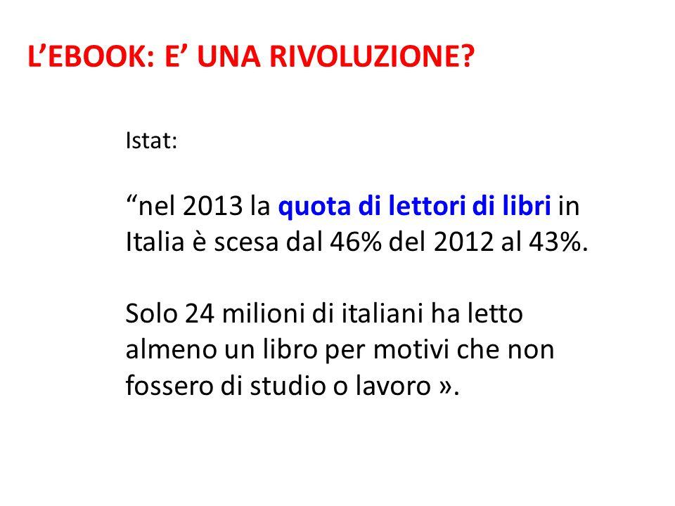 """L'EBOOK: E' UNA RIVOLUZIONE? Istat: """"nel 2013 la quota di lettori di libri in Italia è scesa dal 46% del 2012 al 43%. Solo 24 milioni di italiani ha l"""