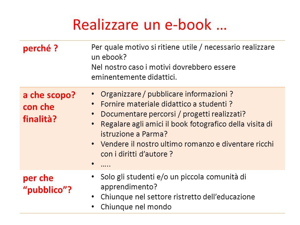 Realizzare un e-book … perché ? Per quale motivo si ritiene utile / necessario realizzare un ebook? Nel nostro caso i motivi dovrebbero essere eminent