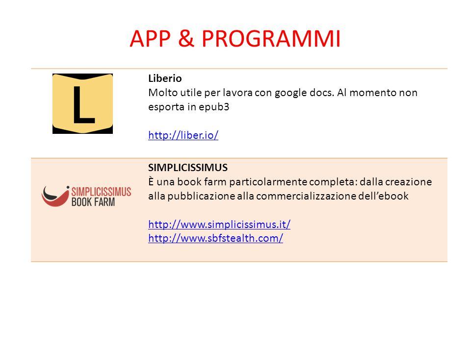APP & PROGRAMMI Liberio Molto utile per lavora con google docs. Al momento non esporta in epub3 http://liber.io/ SIMPLICISSIMUS È una book farm partic