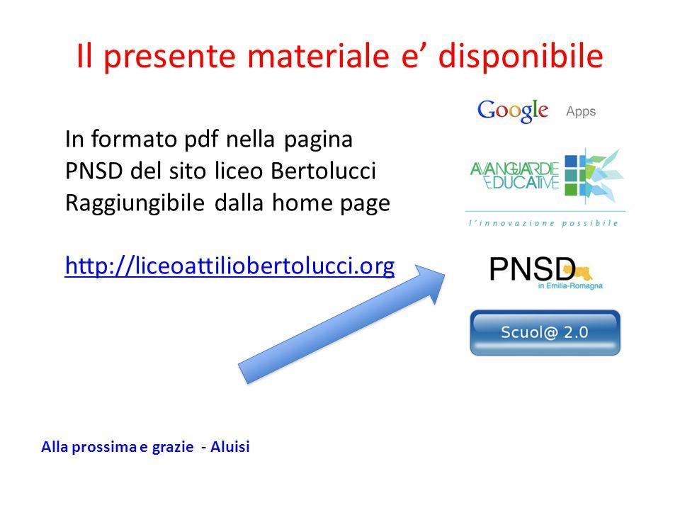 Il presente materiale e' disponibile In formato pdf nella pagina PNSD del sito liceo Bertolucci Raggiungibile dalla home page http://liceoattilioberto