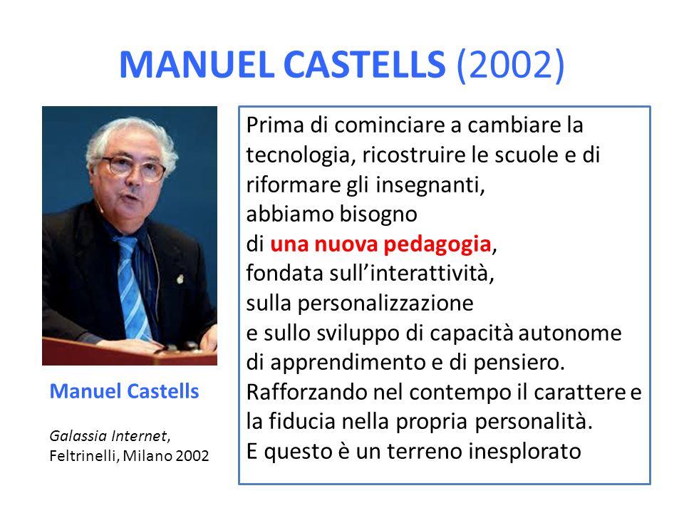 MANUEL CASTELLS (2002) Prima di cominciare a cambiare la tecnologia, ricostruire le scuole e di riformare gli insegnanti, abbiamo bisogno di una nuova