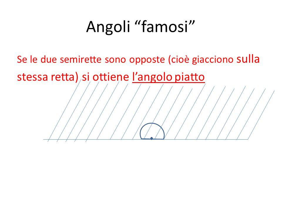 """Angoli """"famosi"""" Se le due semirette sono opposte (cioè giacciono sulla stessa retta) si ottiene l'angolo piatto"""
