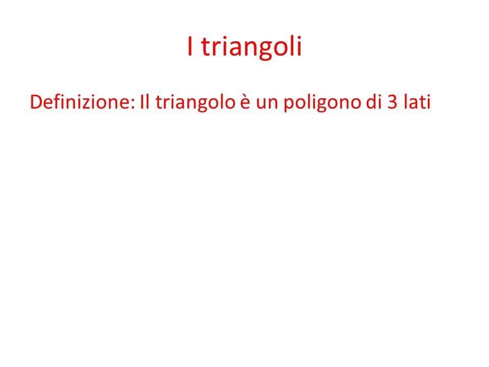 I triangoli Definizione: Il triangolo è un poligono di 3 lati
