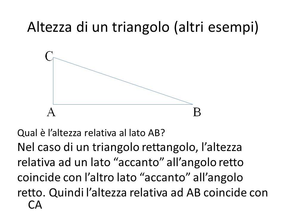 """Altezza di un triangolo (altri esempi) Qual è l'altezza relativa al lato AB? Nel caso di un triangolo rettangolo, l'altezza relativa ad un lato """"accan"""