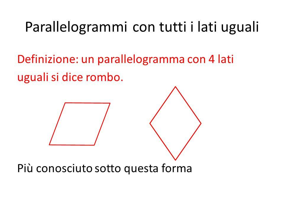 Parallelogrammi con tutti i lati uguali Definizione: un parallelogramma con 4 lati uguali si dice rombo. Più conosciuto sotto questa forma